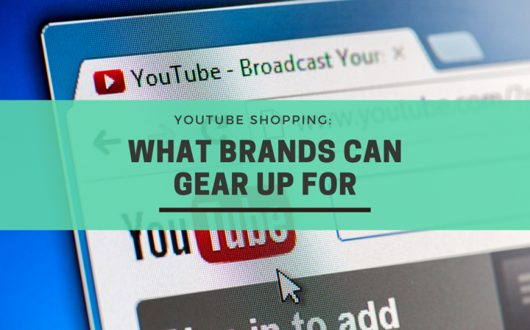 YouTube Shopping: What Brands Can Gear Up For