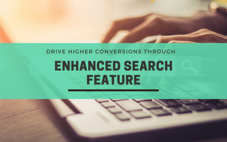 Drive higher conversions through Enhanced Search Feature