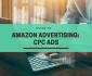 Guide to Amazon Advertising: CPC Ads